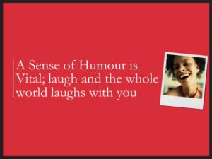 A sense of humour...