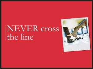 Never cross the line