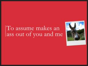 To assume...