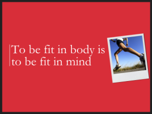 To be fit in body...