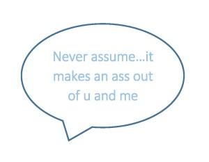 Never assume speech bubble